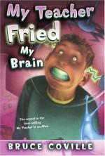 My Teacher Fried My Brains - Bruce Coville, John Pierard