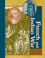 French and Indian War Edition 1. - Laurie Collier Hillstrom, Kevin Hillstrom, Lawrence W. Baker, Julie Carnagie