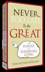 Never Too Late To Be Great - Tom Butler-Bowdon