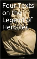 Four Texts on the Legend of Hercules - Eurípedes, Hesiod, Apollodorus, Ovid, Joe Aitken