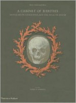 A Cabinet of Rarities: Antiquarian Obsessions and the Spell of Death - Patrick Mauries, Erik Desmazieres