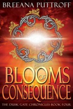 Blooms of Consequence - Breeana Puttroff