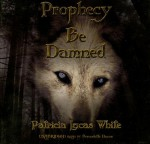 Prophecy Be Damned - Patricia Lucas White, Bernadette Dunne