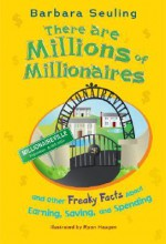 There Are Millions of Millionaires: And Other Freaky Facts about Earning, Saving, and Spending - Barbara Seuling, Ryan Haugen