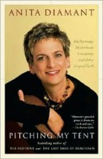 Pitching My Tent: On Marriage, Motherhood, Friendship, and Other Leaps of Faith - Anita Diamant