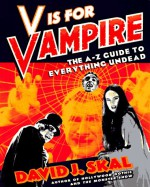 V Is for Vampire: The A-Z Guide to Everything Undead - David J. Skal