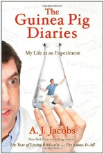 The Guinea Pig Diaries: My Life as an Experiment - A.J. Jacobs