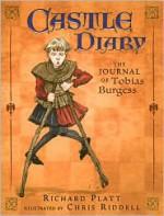 Castle Diary: The Journal of Tobias Burgess - Richard Platt, Chris Riddell