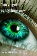 You've Got Everything Now - John Atkinson