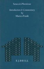 Seneca's Phoenissae: Introduction and Commentary - Marica Frank, Seneca