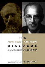 The Martin Buber-Carl Rogers Dialogue: A New Transcript with Commentary - Martin Buber, Carl R. Rogers, Rob Anderson