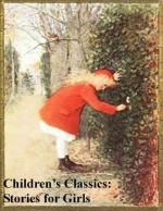 Children's Classic Stories: Stories for Girls - Andrew Lang, Anna Sewell, Louisa May Alcott, L.M. Montgomery, Frances Hodgson Burnett