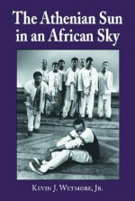 The Athenian Sun in an African Sky: Modern African Adaptations of Classical Greek Tragedy - Kevin J. Wetmore Jr.