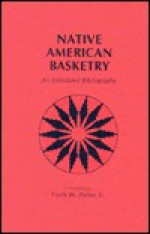 Native American Basketry: An Annotated Bibliography - Frank W. Porter
