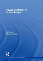 Power and Policy in Putin's Russia - Richard Sakwa