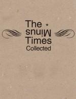 The Minus Times Collected: Twenty Years / Thirty Issues (1992–2012) - Hunter Kennedy, Sam Lipsyte, Patrick deWitt, Wells Tower, David Berman, Dave Eggers, Brad Neely, Jeff Rotter