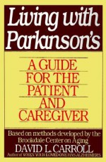 Living with Parkinson's: A Guide for the Patient and Caregiver - David Carroll, Brookdale Center on Aging