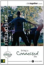 Friendship: Living a Connected Life (Building Character Together) - Brett Eastman, Dee Eastman, Todd Wendorff, Denise Wendorff