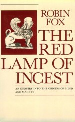 The Red Lamp of Incest: An Enquiry Into the Origins of Mind and Society - Robin Fox