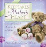 Keepsakes for a Mother's Heart: Creating Cherished Moments for a Lifetime - Alice Gray, Susan Wales