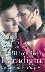 The Billionaire's Paradigm: His Absolute Purpose - Cerys du Lys