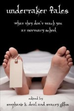 Undertaker Tales: What They Don't Teach You at Mortuary School - NorGus Press, Stephanie K Deal, Stacey Gilfus, Emma Ennis