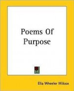 Poems Of Purpose - Ella Wheeler Wilcox