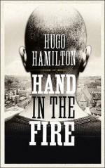 Hand in the Fire - Hugo Hamilton