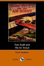 Tom Swift and His Air Scout, or, Uncle Sam's Mastery of the Sky - Victor Appleton