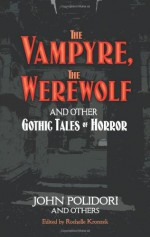 The Vampyre, The Werewolf and Other Gothic Tales of Horror - John William Polidori, Rochelle Kronzek