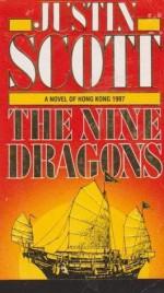 The Nine Dragons: A Novel of Hong Kong, 1997 - Justin Scott