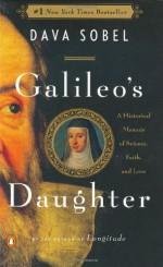 Galileo's Daughter: A Historical Memoir of Science, Faith and Love - Dava Sobel