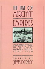 The Rise of Merchant Empires: Long Distance Trade in the Early Modern World, 1350-1750 - James D. Tracy