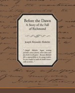 Before the Dawn: A Story of the Fall of Richmond (The Civil War Novels, #5) - Joseph Alexander Altsheler