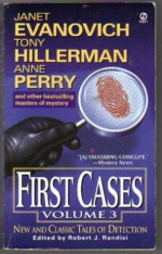 First Cases, Volume 3: New and Classic Tales of Detection - Lawrence Block, Janet Evanovich, Anne Perry, Stuart M. Kaminsky, John Lutz, Laura Lippman, Wendi Lee, Robert J. Randisi, Tony Hillerman, Talmage Powell, Les Roberts, Dana Stabenow, Maxine O'Callaghan, Jerry Kennealy, Gar Anthony Haywood