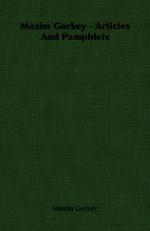 Maxim Gorkey - Articles and Pamphlets - Maxim Gorky