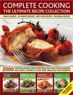 Complete Cooking: The Ultimate Recipe Collection: 2000 Tempting Recipes from Appetizers, Soups, Meat and Fish Dishes to Desserts, Shown in Over 2000 Photographs - Anne Hildyard, Jenni Fleetwood, Martha Day