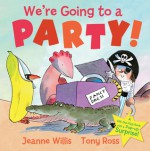 We're Going to a Party! - Jeanne Willis