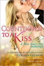 Countdown To A Kiss: A New Year's Eve Anthology - Colleen Gleason, Holli Bertram, Mara Jacobs, Liz Kelly