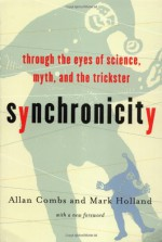 Synchronicity: Through the Eyes of Science, Myth, and the Trickster - Allan Combs, Mark Holland, Robin Robertson
