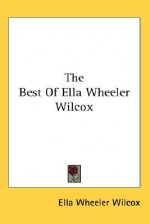 The Best of Ella Wheeler Wilcox - Ella Wheeler Wilcox