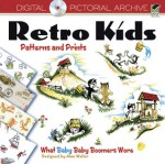 Retro Kids Patterns and Prints: What Baby Baby Boomers Wore - Dover Publications Inc.