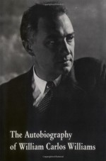 The Autobiography of William Carlos Williams - William Carlos Williams