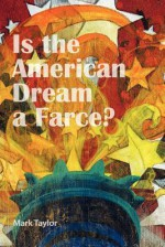 Is the American Dream a Farce - Mark Taylor