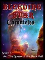 Bleeding Star Chronicles #4 - The Queen of the Black Veil (The Bleeding Star Chronicles) - Ethan Russell Erway