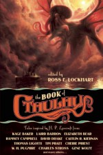 The Book of Cthulhu - Bruce Sterling, Charles Stross, Cherie Priest, John Hornor Jacobs, Joseph S. Pulver, Molly Tanzer, Silvia Moreno-Garcia, Ross E. Lockhart, W.H. Pugmire, Ann K. Schwader, Steve Duffy, Edward Morris, Brian McNaughton, Michael Shea, Charles R. Saunders, Elizabeth Bear, Ti
