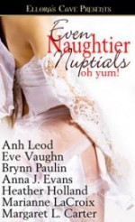 Even Naughtier Nuptials - Heather Holland, Anna J. Evans, Brynn Paulin, Marianne LaCroix, Eve Vaughn, Margaret L. Carter, Anh Leod