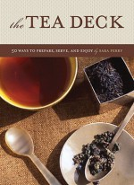 Tea Deck: 50 Ways to Prepare, Serve, and Enjoy - Sara Perry