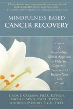 Mindfulness-Based Cancer Recovery: A Step-by-Step MBSR Approach to Help You Cope with Treatment and Reclaim Your Life - Linda Carlson, Michael Speca, Zindel V. Segal