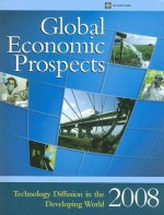 Global Economic Prospects 2008: Technology Diffusion in the Developing World - World Bank Group, World Bank Group